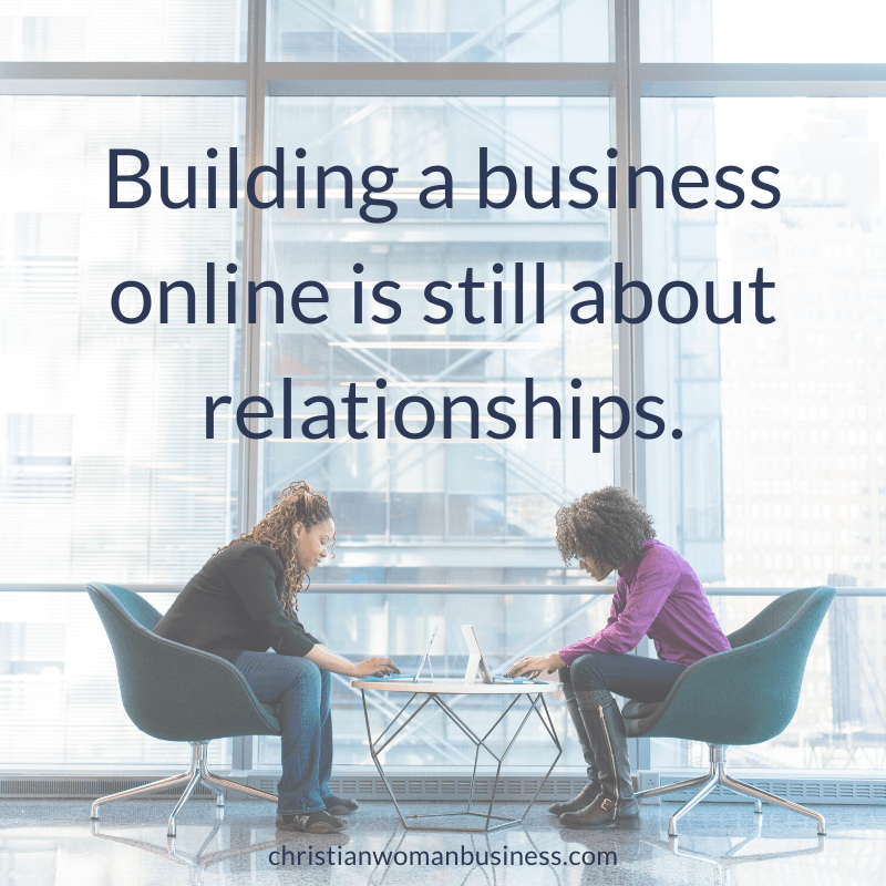 Building a business online is still about relationships.