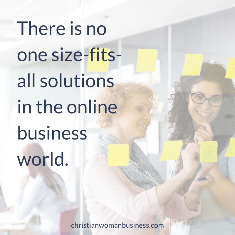 There is no one-size-fits-all solutions in the online business world.