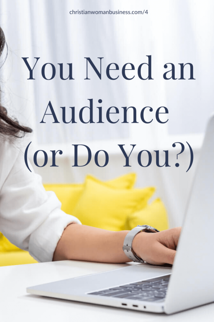 You Need an Audience (or do you?)