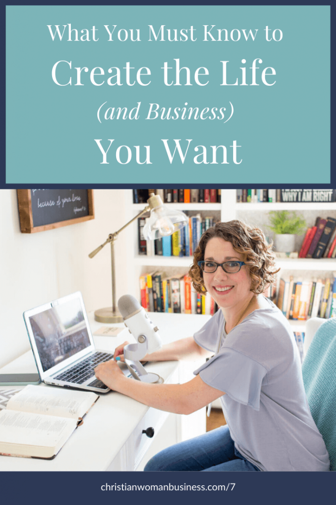 What You Need to Know to Create the Life (and Business) You Want